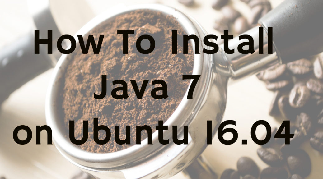 How to install openjdk and oracle java 7 ubuntu 16. 04.