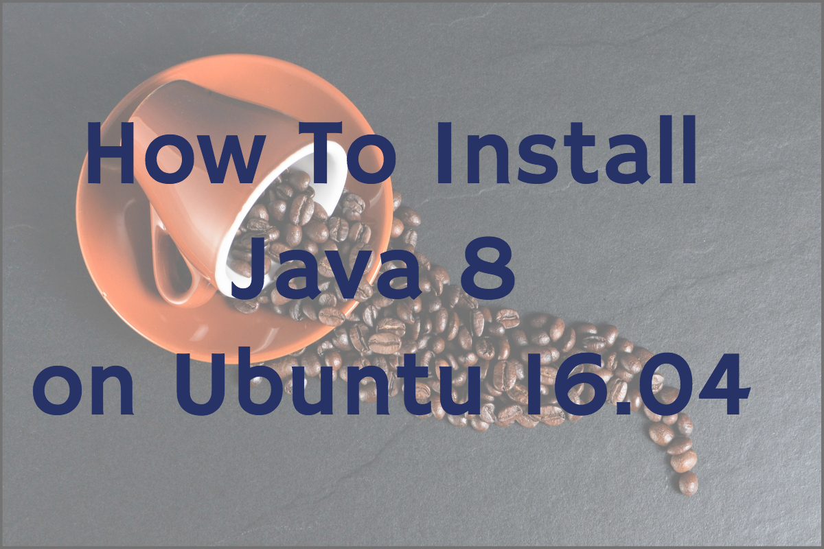 How to install Java 8 on Ubuntu 16 04 (OpenJDK and Oracle Java)
