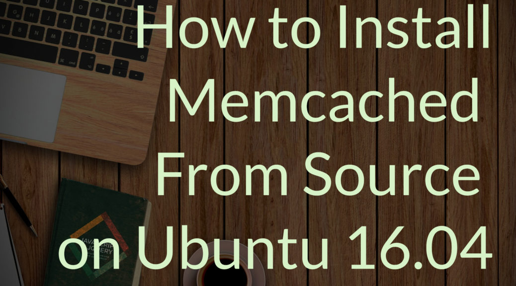 install-memcached-from-source-ubuntu-16.04