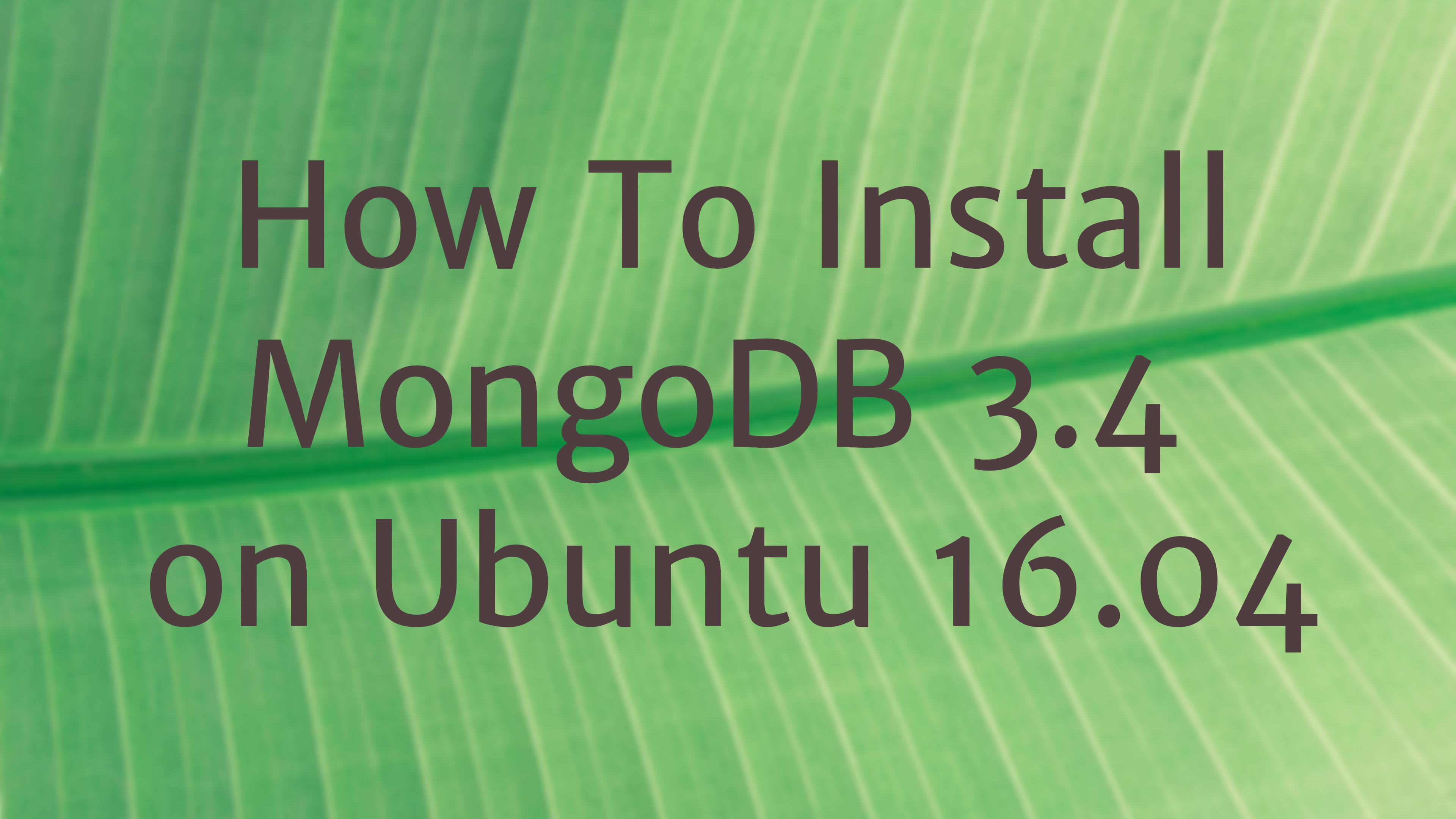 Install MongoDB 3.4 ubuntu 16.04