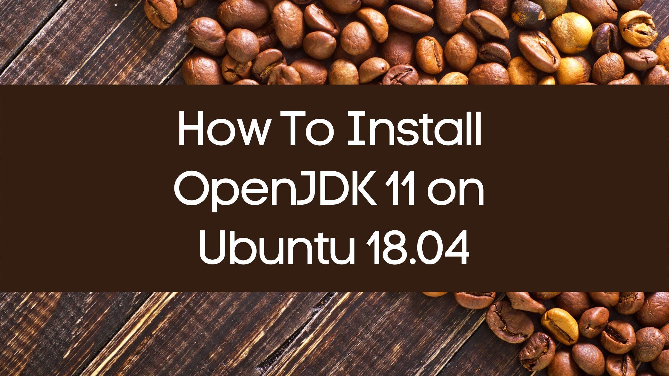 Install OpenJDK 11 Ubuntu 18.04