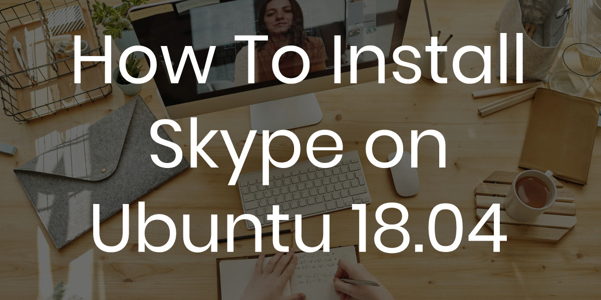 Install Skype on Ubuntu 18.04